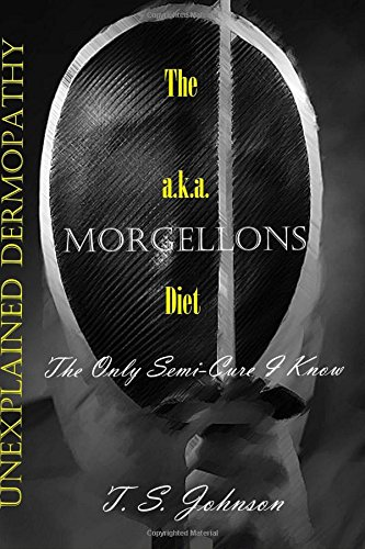 The 'Unexplained Dermopathy' a.k.a. Morgellons Diet: The only semi-cure I know ebook