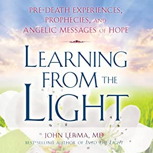 Learning from the Light: Pre-Death Experiences, Prophecies, and Angelic Messages of Hope Audiobook