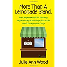 More Than a Lemonade Stand: The Complete Guide for Planning, Implementing & Running a Successful Youth Entrepreneur...