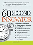 The 60 Second Innovator: Sixty Solid Techniques for Creative and Profitable Ideas at Work