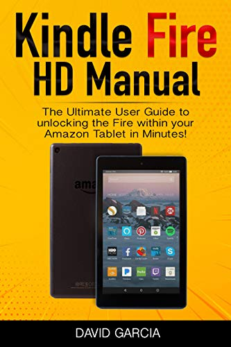 New Kindle Fire HD Manual - The Ultimate User Guide to unlocking the Fire within your Amazon Tablet in Minutes! (NEW JUNE 2019)