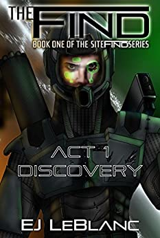 The Find: Book One of the SiteFind Series / Act 1 - Discovery by [LeBlanc, EJ]