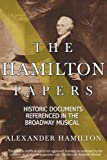 The Hamilton Papers: Historic Documents Referenced in the Broadway Musical