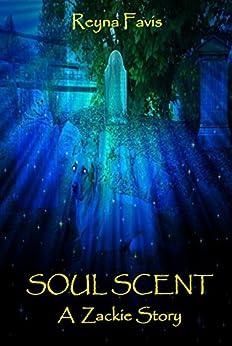 Soul Scent: A Zackie Story (The Zackie Stories Book 2) by [Favis, Reyna]