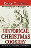 Historical Christmas Cookery, Robert W. Pelton, 0741410885