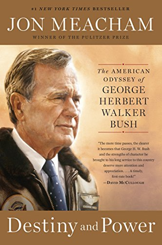 Destiny and Power: The American Odyssey of George Herbert Walker Bush by [Meacham, Jon]