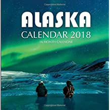 Alaska Calendar 2018: 16 Month Calendar