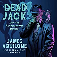 Dead Jack and the Pandemonium Device: Dead Jack, Book 1 Audiobook by James Aquilone Narrated by Eric G. Dove