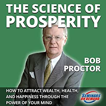 Amazon Com The Science Of Prosperity Live Seminar How To Attract Wealth Health And Happiness Through The Power Of Your Mind Seminars On Demand Ebook Proctor Bob Jeffreys Michael Kindle Store