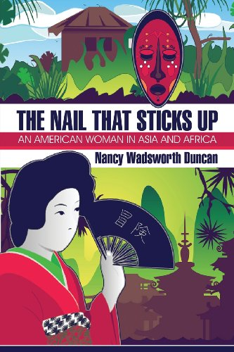 The Nail That Sticks Up: An American Woman in Asia and Africa