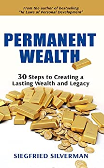 PERMANENT WEALTH: 30 Steps to Creating a Lasting Wealth and Legacy by [Silverman, Siegfried]