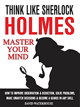 how to think like sherlock improve No fictional character is more renowned for his powers of thought and observation than sherlock holmes  mastermind: how to think like sherlock  to improve our.