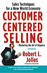 Customer Centered Selling: Eight Straight Steps to Success from the World's Best Sales Force