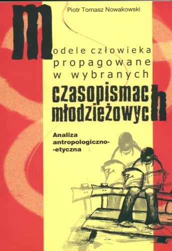 Modele czlowieka propagowane w wybranych czasopismach mlodziezowych Nowakowski Piotr Tomasz