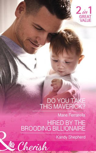 book cover of Do You Take This Maverick? / Hired by the Brooding Billionaire