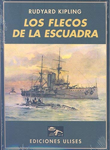 Los flecos de la escuadra: La vida en los submarinos y en los cazaminas por Rudyard Kipling,Araquistáin Quevedo, Luis