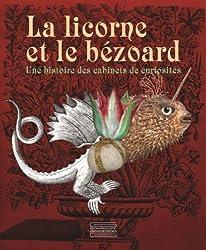 La licorne et le bézoard : Une histoire des cabinets de curiosités