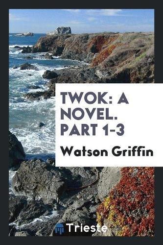 Twok: A Novel. Part 1-3 (Twok Star)