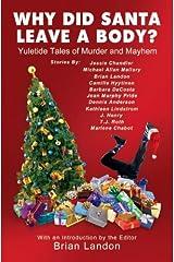 Why Did Santa Leave a Body?: Yuletide Tales of Murder and Mayhem Paperback