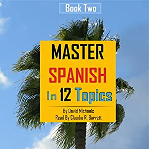 Master Spanish in 12 Topics, Book 2 Audiobook
