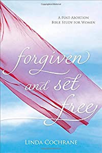 Forgiven and Set Free: A Post-Abortion Bible Study for Women from Linda Cochrane