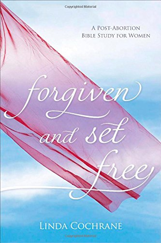 Forgiven and Set Free: A Post-Abortion Bible Study for Women