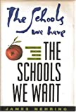 The Schools We Have, the Schools We Want : An American Teacher on the Front Line, Nehring, James, 1555424570