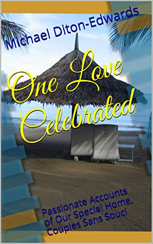 One Love Celebrated: Passionate Accounts of Our Special Home, Couples Sans Souci