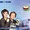 Ladies of Letters Say No Radio/TV Program by Lou Wakefield, Carole Hayman Narrated by Prunella Scales, Patricia Routledge