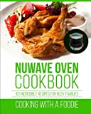 Nuwave Oven Cookbook: 101 Incredible Recipes For Busy Families (Nuwave Oven Recipes Series) (Volume 1)