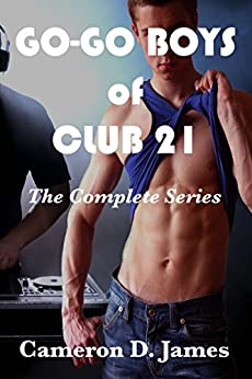 Go-Go Boys of Club 21: The Complete Series by [James, Cameron D.]