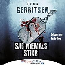 Sag niemals stirb Hörbuch von Tess Gerritsen Gesprochen von: Tanja Geke