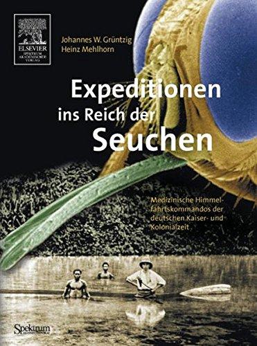 Expeditionen ins Reich der Seuchen: Medizinische Himmelsfahrtskommandos der deutschen Kaiser- und Kolonialzeit