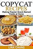 Copycat Recipes: Making Popular Brand-Named Foods and Beverages at Home (Copycat Cookbooks Book 4)