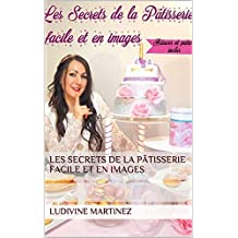 Les secrets de la pâtisserie facile et en images (French Edition)