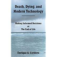 Death, Dying, and Modern Technology: Making Informed Decisions at the End of Life
