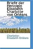 Briefe der Herzogin Elisabeth Charlotte Von Orltans, Charlotte-Elisabeth Orltans, 0559635788