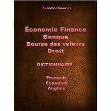 Économie Finance Banque Bourse de valeurs Droit Dictionnaire Français Espagnol Anglais: Dictionnaire Français Espagnol Anglais (French Edition)