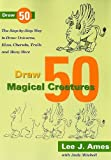 Draw 50 Magical Creatures, Lee J. Ames and Andrew Mitchell, 0767928008