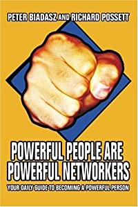 Powerful People Are Powerful Networkers: Your Daily Guide To Becoming A Powerful Person by Peter Biadasz (2006-01-13)
