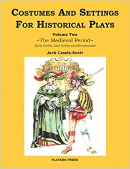Costumes and Settings for Historical Plays: The Medieval Period