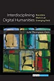 Interdisciplining Digital Humanities : Boundary Work in an Emerging Field, Klein, Julie Thompson, 0472052543