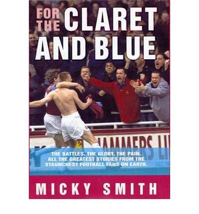 Download For the Claret and Blue: The Battles, the Glory, the Pain. All the Greatest Stories from the Staunchest Football Fans on Earth (Paperback) - Common PDF
