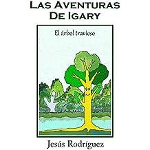 Las Aventuras de Igary: El árbol travieso (Spanish Edition)