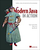 Modern Java in Action: Lambda, streams, functional and reactive programming
