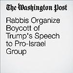 Rabbis Organize Boycott of Trump's Speech to Pro-Israel Group | Rosalind S. Helderman