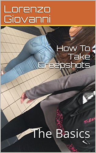How To Take Creepshots: The Basics (How To Take Creep Shots Book 1)