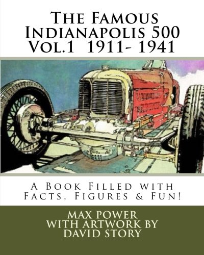 (The Famous Indy 500 Motor Race: Vol 1. 1911-1941: A Book Filled with Facts, Figures & Fun! (Motor Sport Puzzle Books) (Volume 1))