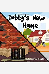 Dobby's New Home: (Fun Rhyming Picture Book/Bedtime Story About An Australian Cattle Dog Creating Friendships, Being Special and Loved... Ages 2-8) Paperback
