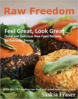 Raw freedom quick and delicious raw food recipes for everyday raw freedom quick and delicious raw food recipes for everyday energy amazon saskia fraser 9781910088005 books forumfinder Image collections